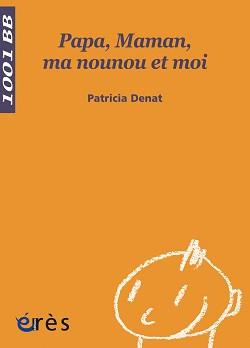 Papa, maman, ma nounou et moi,Patricia Denat, éditionsErès